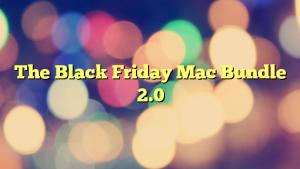 The Black Friday Mac Bundle 2.0