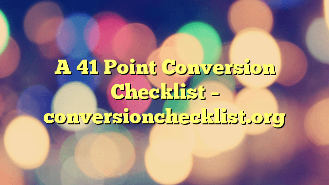 A 41 Point Conversion Checklist – conversionchecklist.org