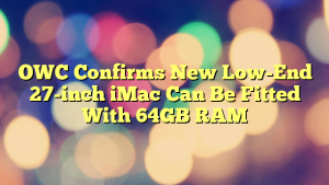 OWC Confirms New Low-End 27-inch iMac Can Be Fitted With 64GB RAM