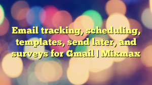 Email tracking, scheduling, templates, send later, and surveys for Gmail | Mixmax