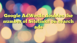 Google AdWords doubles the number of Sitelinks on search ads