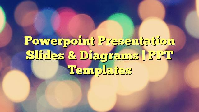 Powerpoint Presentation Slides & Diagrams | PPT Templates