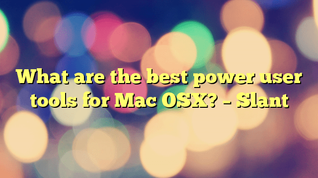 What are the best power user tools for Mac OSX? – Slant