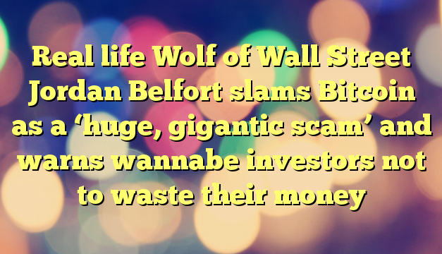 Real life Wolf of Wall Street Jordan Belfort slams Bitcoin as a 'huge, gigantic scam' and warns wannabe investors not to waste their money