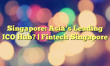 Singapore: Asia's Leading ICO Hub? | Fintech Singapore