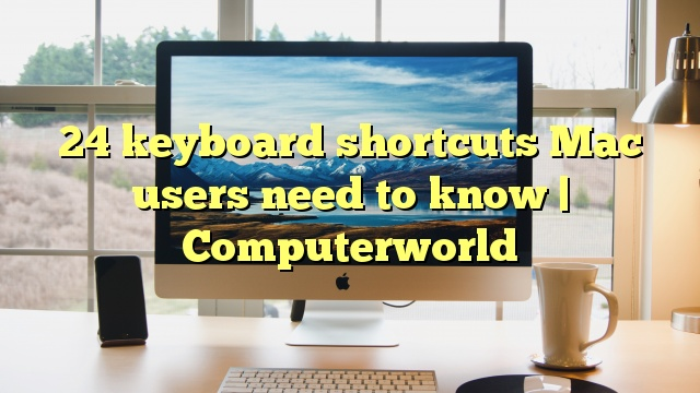 24 keyboard shortcuts Mac users need to know | Computerworld
