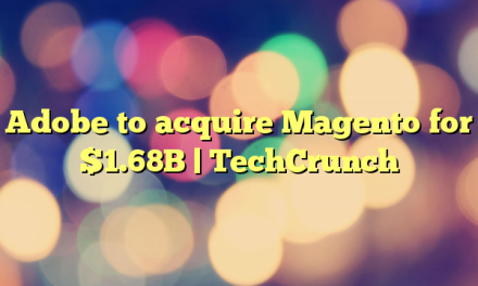 Adobe to acquire Magento for $1.68B | TechCrunch