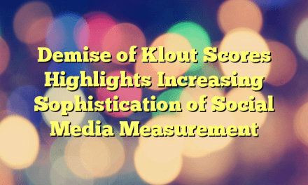 Demise of Klout Scores Highlights Increasing Sophistication of Social Media Measurement
