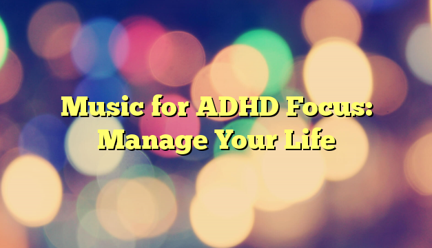 Music for ADHD Focus: Manage Your Life