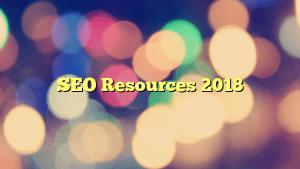 SEO Resources 2018