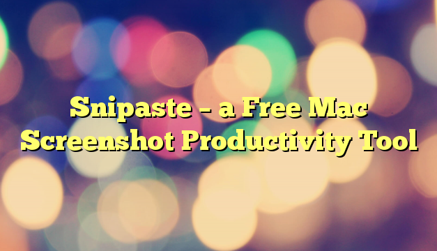Snipaste – a Free Mac Screenshot Productivity Tool