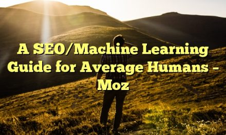 A SEO/Machine Learning Guide for Average Humans – Moz
