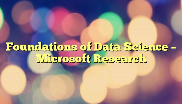 Foundations of Data Science – Microsoft Research