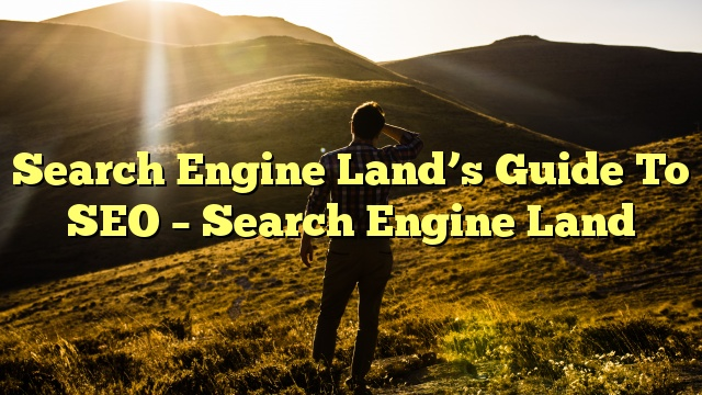 Search Engine Land's Guide To SEO – Search Engine Land