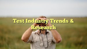 Test Industry Trends & Research