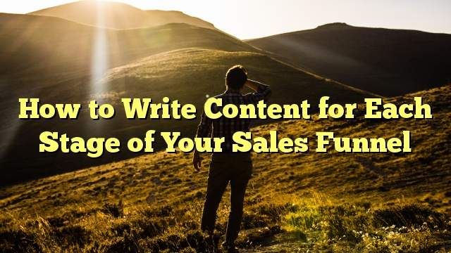 How to Write Content for Each Stage of Your Sales Funnel