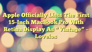 """Apple Officially Lists The First 15-Inch MacBook Pro With Retina Display As """"Vintage"""" – Loveios"""