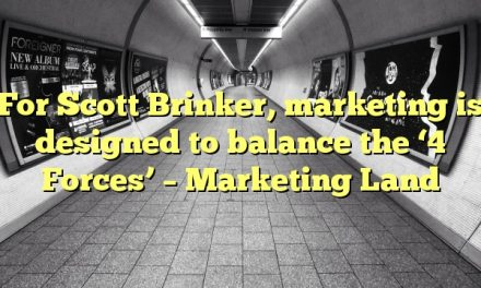 For Scott Brinker, marketing is designed to balance the '4 Forces' – Marketing Land