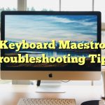 Keyboard Maestro Troubleshooting Tips