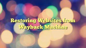 Restoring Websites from Wayback Machine