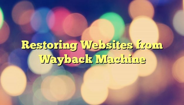 Restoring Websites from Wayback Machine