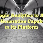 Google Analytics to Add Lead-Generation Capabilities to Its Platform