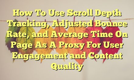 <p><blockquote>How To Use Scroll Depth Tracking, Adjusted Bounce Rate, and Average Time On Page As A Proxy For User Engagement and Content Quality</blockquote></p>