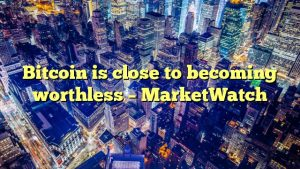 Bitcoin is close to becoming worthless – MarketWatch