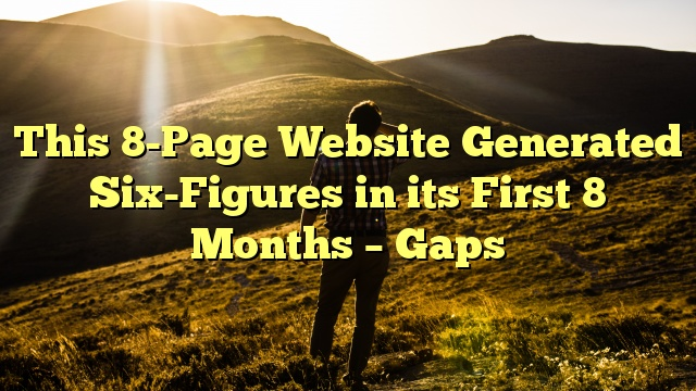 This 8-Page Website Generated Six-Figures in its First 8 Months – Gaps