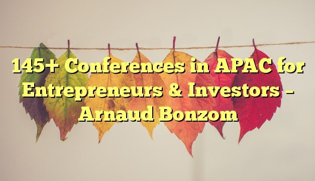 145+ Conferences in APAC for Entrepreneurs & Investors – Arnaud Bonzom
