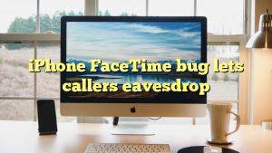 iPhone FaceTime bug lets callers eavesdrop