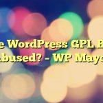 Is the WordPress GPL Being Abused? – WP Mayor