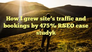 How I grew site's traffic and bookings by 475% [SEO case study]