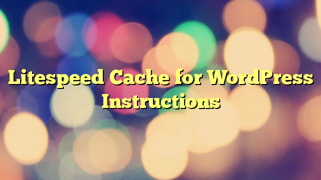 Litespeed Cache for WordPress Instructions