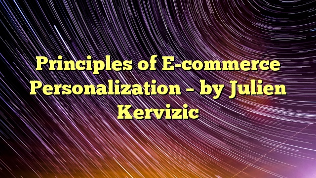 Principles of E-commerce Personalization – by Julien Kervizic