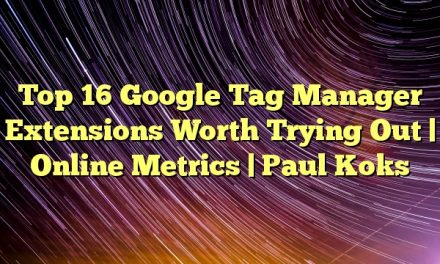 Top 16 Google Tag Manager Extensions Worth Trying Out | Online Metrics | Paul Koks