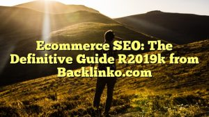 Ecommerce SEO: The Definitive Guide [2019] from Backlinko.com