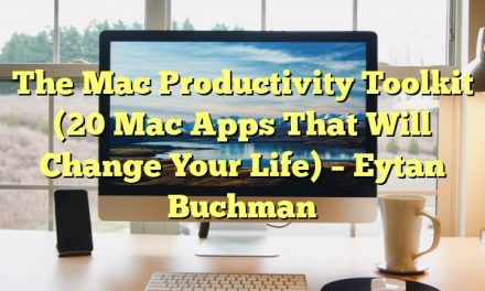 The Mac Productivity Toolkit (20 Mac Apps That Will Change Your Life) – Eytan Buchman