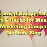 <p><blockquote>13 Advanced Google Analytics Metrics & Hacks for Measuring Your Marketing Campaigns | Databox Blog</blockquote></p>