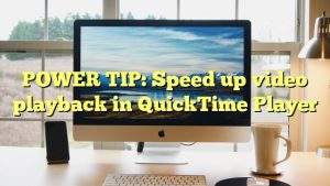 POWER TIP: Speed up video playback in QuickTime Player